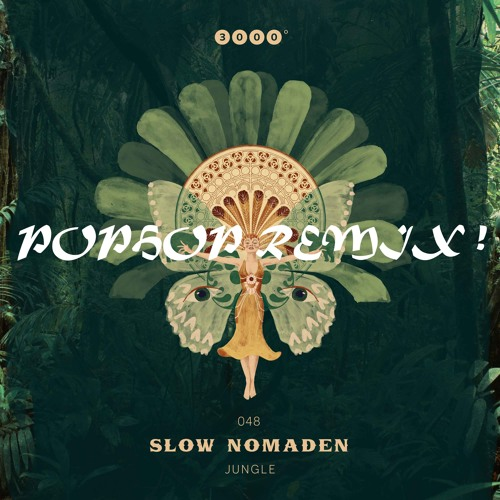 Slow Nomaden - Jungle ( Pophop Remix ) - 3000Grad048