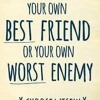 Are you your own worst enemy ?