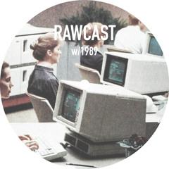 RAWCAST w/1989