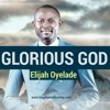 Glorious God Elijah Oyelade Mp3