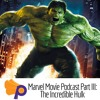 Marvel Movies Podcast Part III: Were the Hulk movies as bad as the reviews?