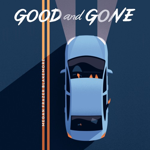 GOOD AND GONE by Megan Blakemore