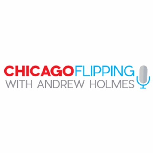Chicago Flipping w/ Andrew Holmes: Guest- Bill Powers