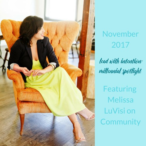 November 2017 - Lead With Intention® Millennial Spotlight on Community featuring Melissa LuVisi