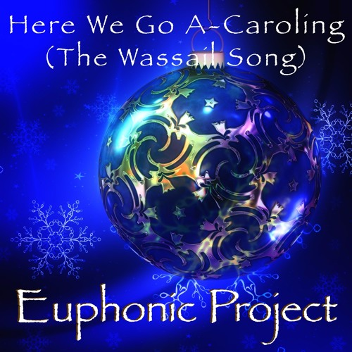 Here We Go A Caroling (Wassail Song)