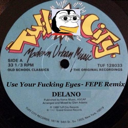 Use Your Fucking Eyes (FEPE Remix) - DELANO