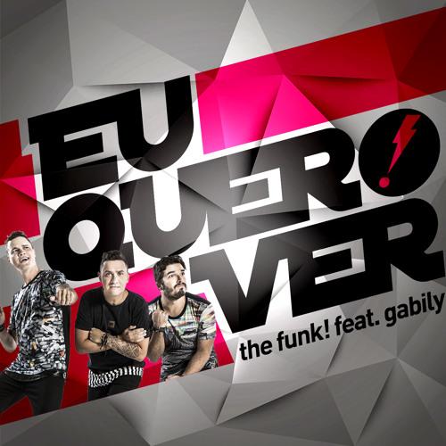The Funk! Feat Gabily - Eu Quero Ver