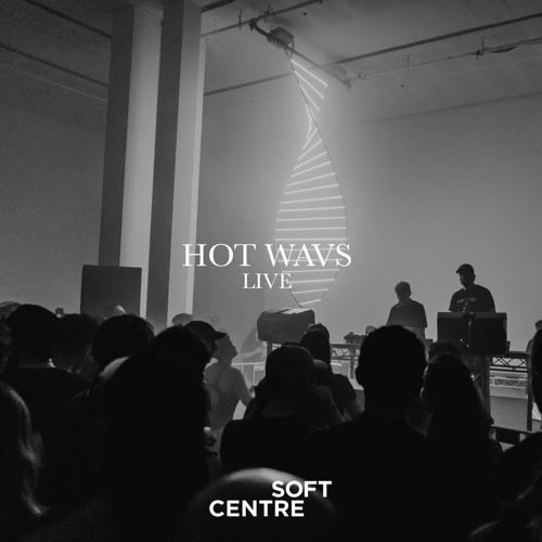 HOT WAVS : SOFT CENTRE 2017 [dj set]
