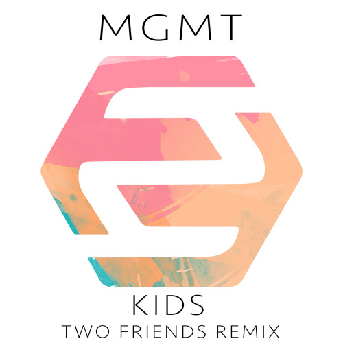 MGMT - Kids (Two Friends Remix)