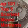ep 101 (Top 5 Scariest Movie Moments)