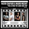 Nacho Chapado & Mauro Mozart - This Is What We Came Here For (Rel date: 9 January 2018)