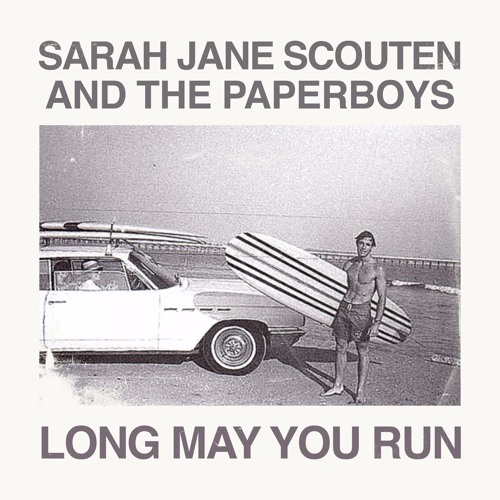 Sarah Jane Scouten & the Paperboys - Long May You Run