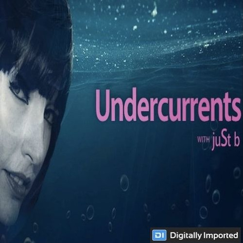 Digitally Imported presents: Undercurrents w/ juSt b ~ EP06 <Oct 20 '17>