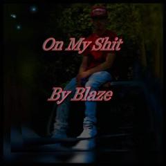 On My Shit - By Blaze (SINGLE)