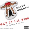 Ralph Norman - Get It Lil Bihh Ft. Kuextion & Kid Ken {Prod By Ralph Norman & Kuextion}