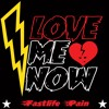 Love Me Now FASTLIFE PAIN