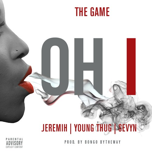 The Game - Oh I featuring Jeremih, Young Thug, Sevyn