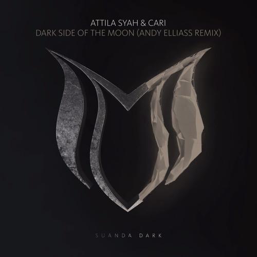 Attila Syah & Cari - Dark Side Of The Moon (Andy Elliass Remix)