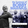 The Business Of Bobby Maximus - Business Of Strength Podcast