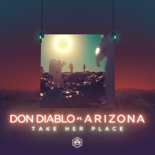 Don Diablo ft. A R I Z O N A - Take Her Place