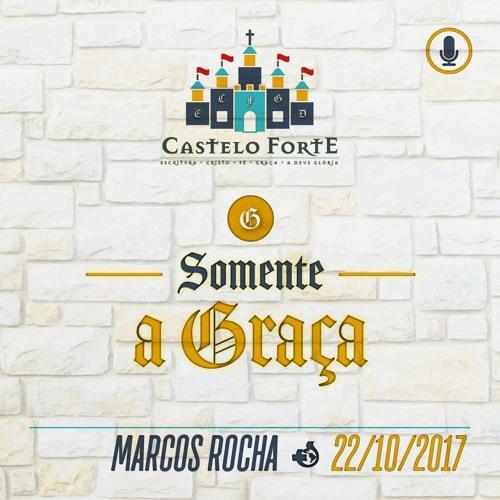 Somente a Graça - Marcos Rocha - 22/10/2017