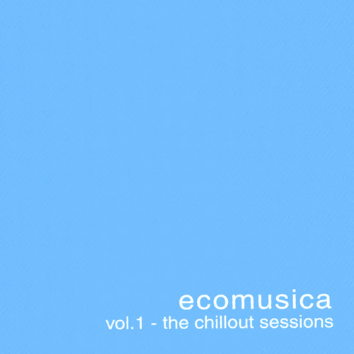 Ecomusica Vol.1 - The Chillout Sessions