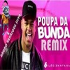 LÊO SANTANA- POUPA DA BUNDA (((FUNK PESADÃO REMIX)))  2017 ((DJ BRUNO HENRIQUE SILVA))