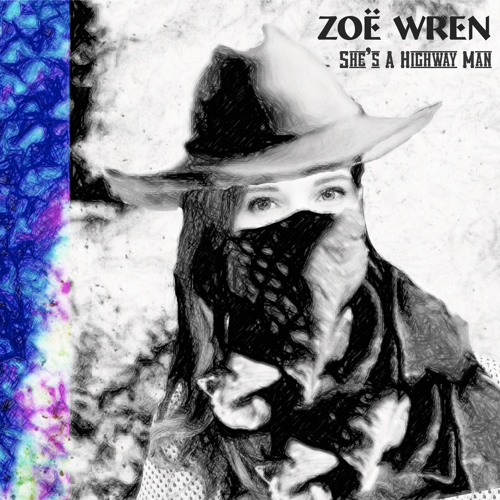 Zoe Wren - She's a Highway Man