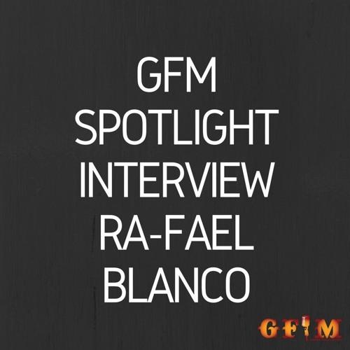 GFM Spotlight Interview Ra-Fael Blanco