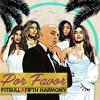 Pitbull - POR FAVOR Ft. Fifth Harmony (Remix)