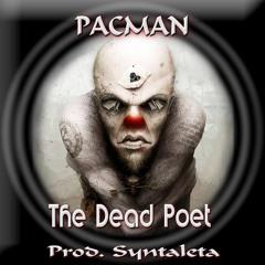 PACMAN* - The Dead Poet (Prod. Syntaleta)