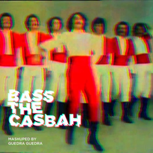 BASS THE CASBAH (Mashup by GUEDRA GUEDRA - Ep - oct/2017)