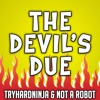 """The Devil's Due"" by TryHardNinja and NotARobot"