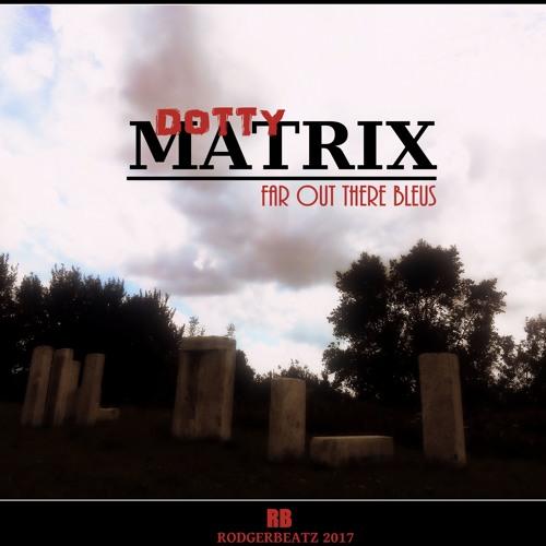 DOTTY MATRIX - Far Out There Blues