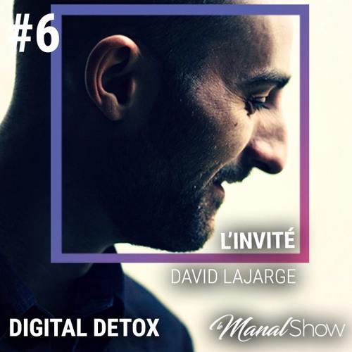 #06 DAVID LAJARGE - DIGITAL DETOX