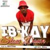 Ib-kay-Slow Down(prod by rythm)