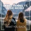 Daniel Hennell feat. Addie Nicole - Want You Back