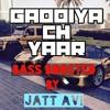 Gaddiya ch Yaar bass boosted by Jatt Avi ✅