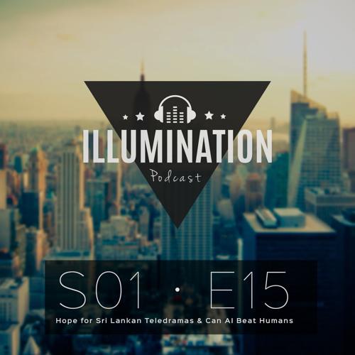 Illumination S01E15 : Hope for Sri Lankan Teledramas & can AI beat humans