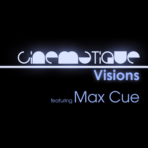 Cinematique Visions 047 - Max Cue