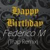 Happy BirthDay- Federico M(Trap Remix)[FREE DOWNLOAD]