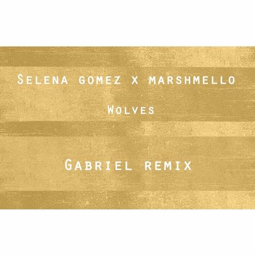 Selena Gomez X Marshmello - Wolves (Gabriel Remix)