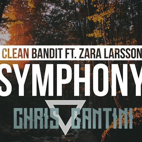 Clean Bandit ft. Zara Larsson - Symphony (Chris Gantini Remix)