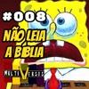 008 - NÃO LEIA A BÍBLIA!