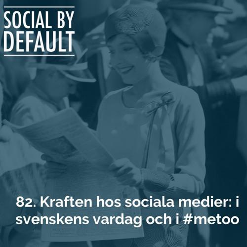 82. Kraften hos sociala medier: i svenskens vardag och i #metoo