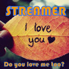 Streamer-I love you, do you love me too? (Free Download)