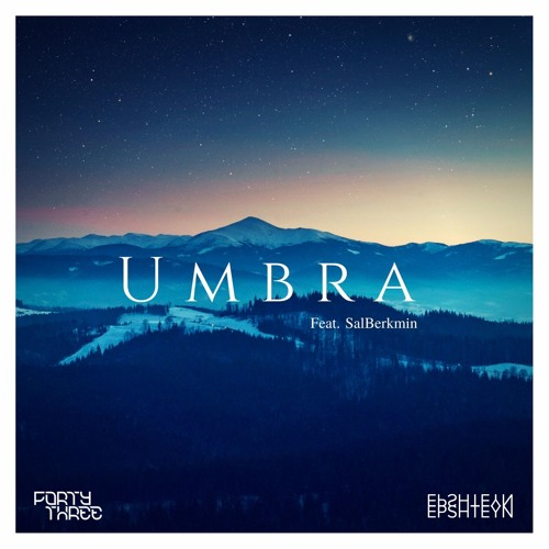 FortyThr33 X Epshteyn - Umbra Feat. SalBerkmin {Free Download}