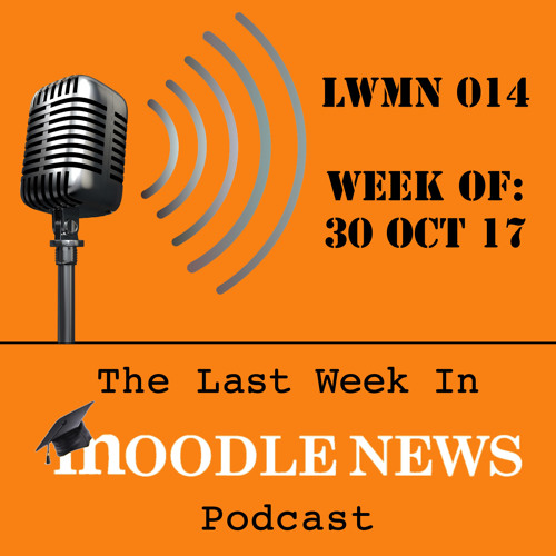 LWMN014: Week of October 30th, 2017 | Moodle Reports Primer, Meta-Cognitive Training, LMS Governance