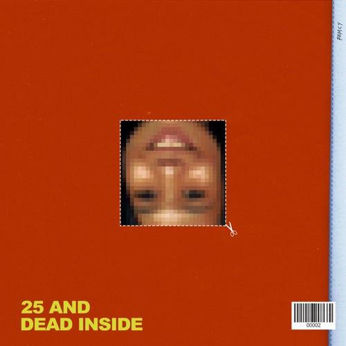 25 and dead inside