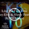 Jay Frog & Slippy Beats - Like The First Time (KB10 Remix)